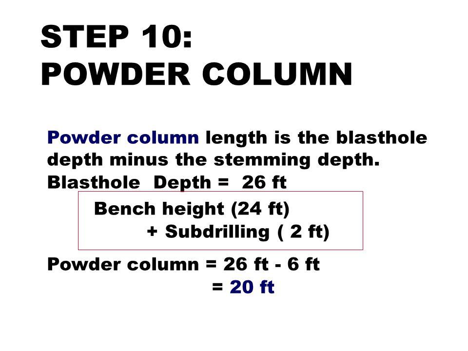 STEP 10: POWDER COLUMN Powder column length is the blasthole depth minus the stemming depth. Blasthole Depth = 26 ft.