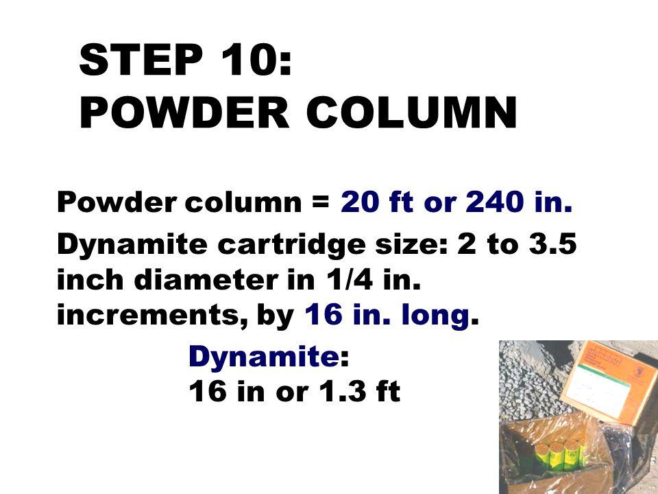 STEP 10: POWDER COLUMN Powder column = 20 ft or 240 in.