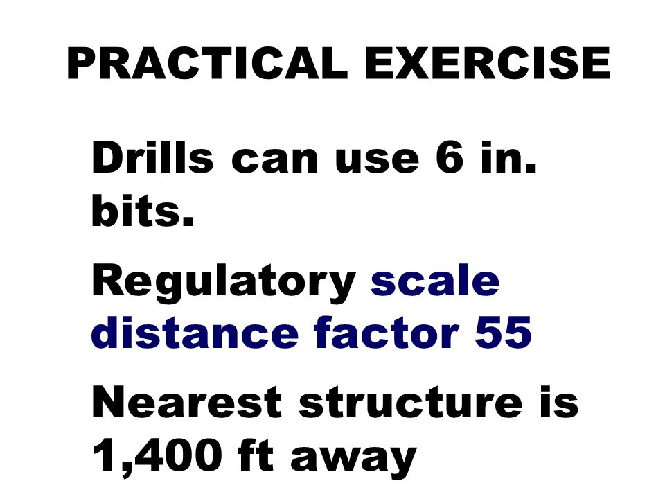 PRACTICAL EXERCISE Drills can use 6 in. bits. Regulatory scale distance factor 55.