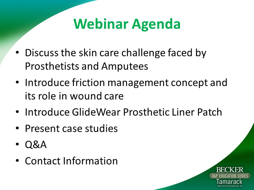 Webinar Agenda Discuss the skin care challenge faced by Prosthetists and Amputees. Introduce friction management concept and its role in wound care.