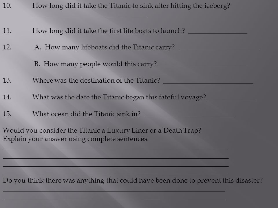 10. How long did it take the Titanic to sink after hitting the iceberg