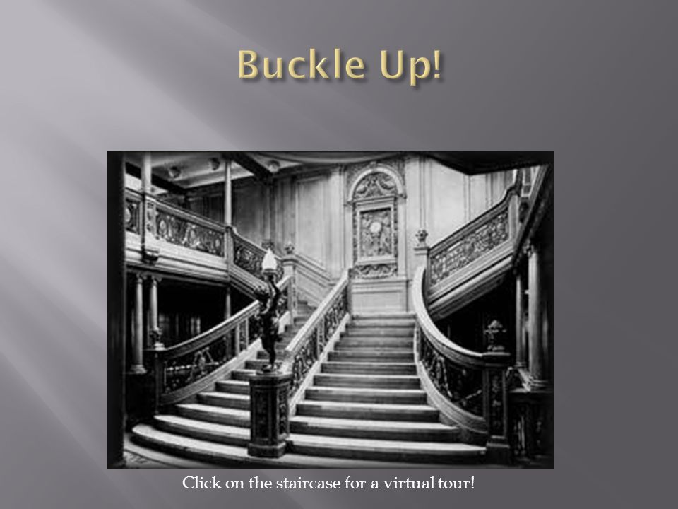 Buckle Up! Click on the staircase for a virtual tour!