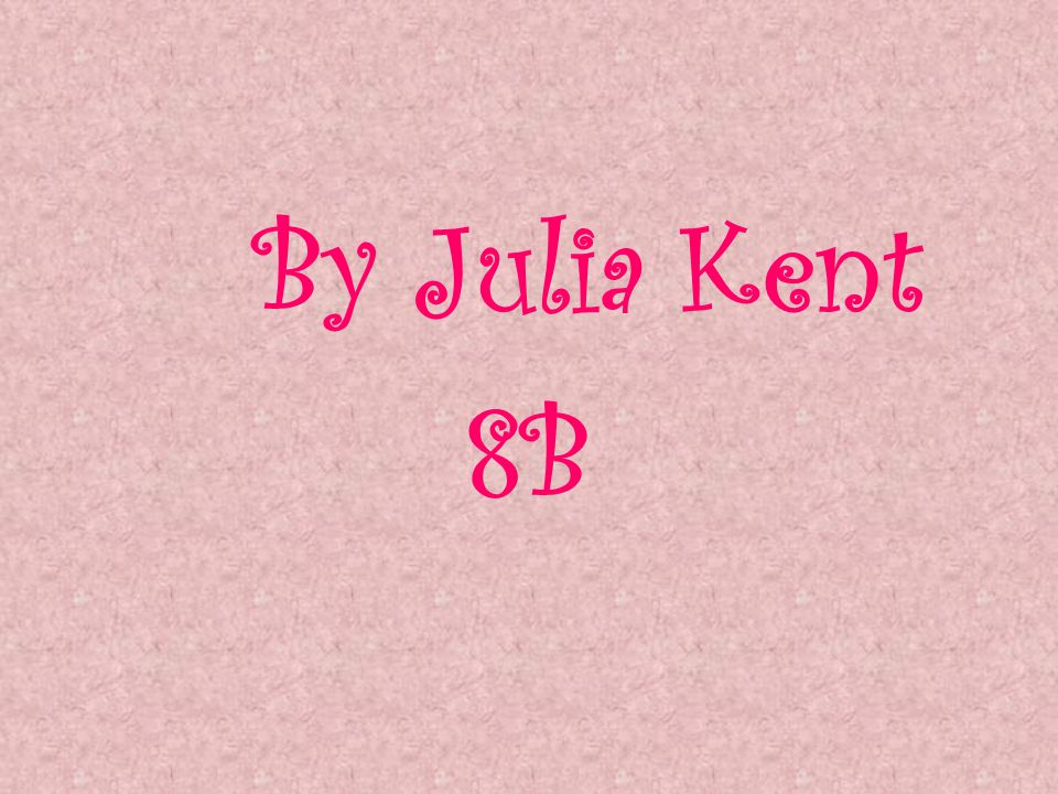 By Julia Kent 8B