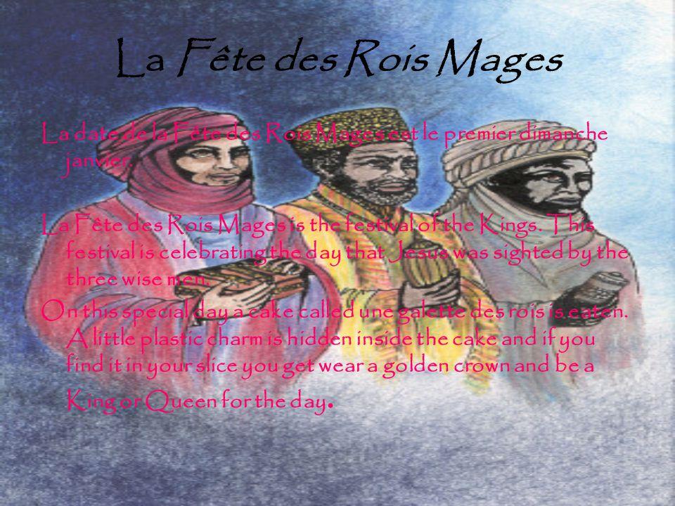 La Fête des Rois Mages La date de la Fête des Rois Mages est le premier dimanche janvier.