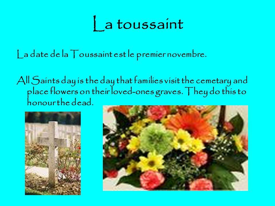 La toussaint La date de la Toussaint est le premier novembre.