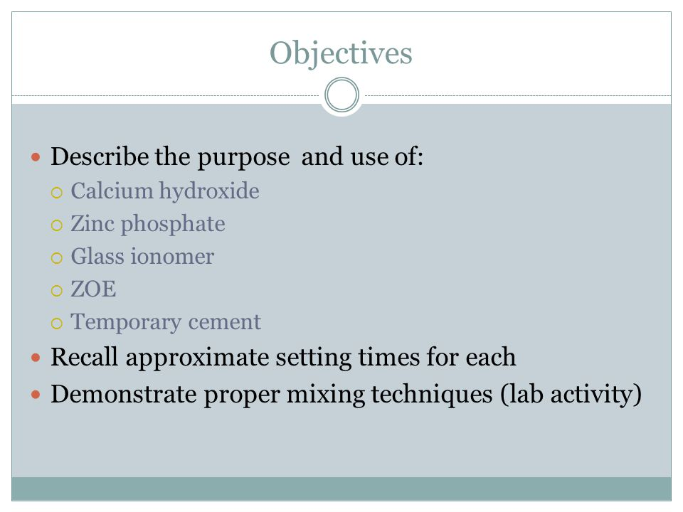 Objectives Describe the purpose and use of: