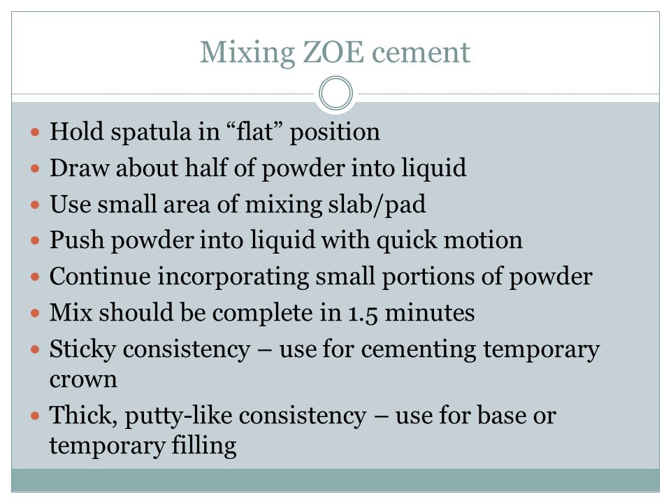 Mixing ZOE cement Hold spatula in flat position