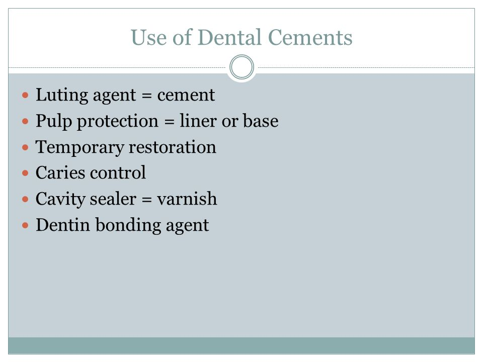 Use of Dental Cements Luting agent = cement