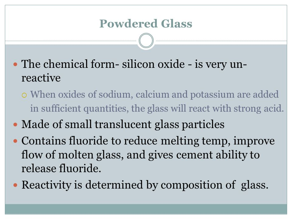 The chemical form- silicon oxide - is very un-reactive