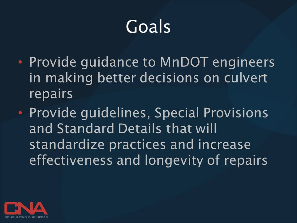 Goals Provide guidance to MnDOT engineers in making better decisions on culvert repairs.