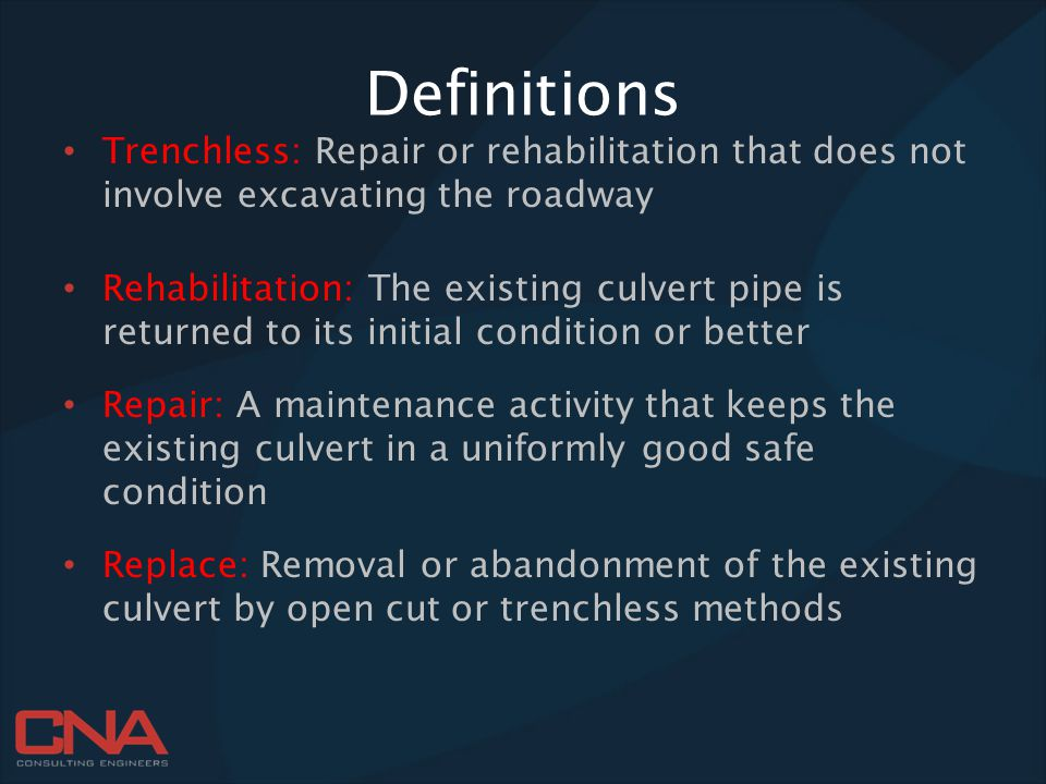Definitions Trenchless: Repair or rehabilitation that does not involve excavating the roadway.
