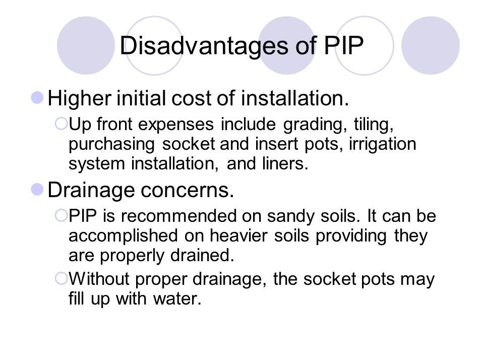 Disadvantages of PIP Higher initial cost of installation.