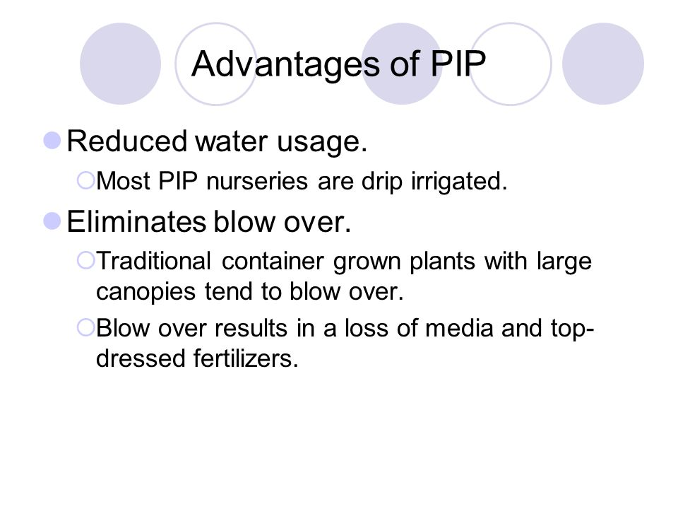 Advantages of PIP Reduced water usage. Eliminates blow over.