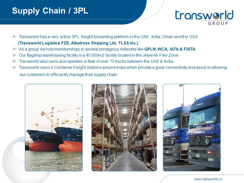 Supply Chain / 3PL Transworld has a very active 3PL, freight forwarding platform in the UAE, India, Oman and the USA.
