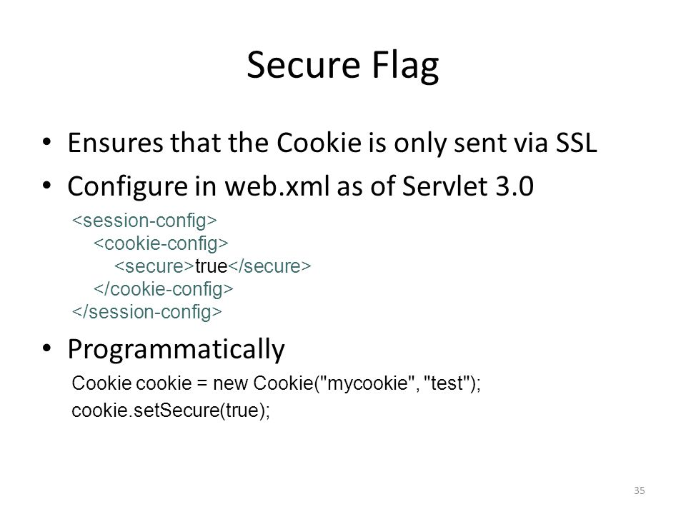 Secure Flag Ensures that the Cookie is only sent via SSL