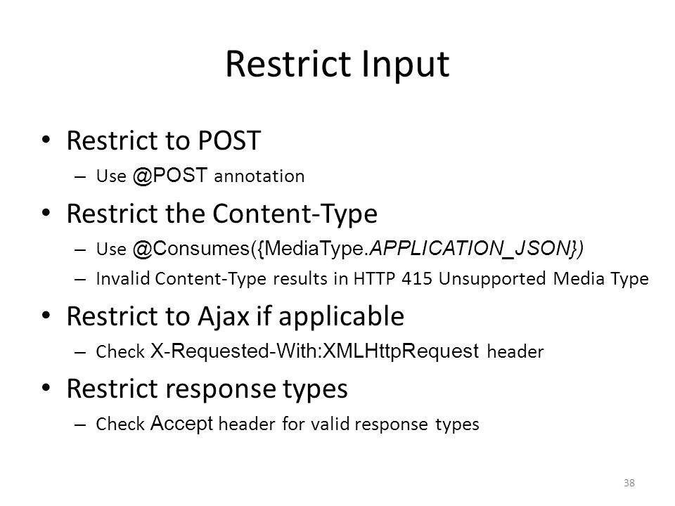 Restrict Input Restrict to POST Restrict the Content-Type