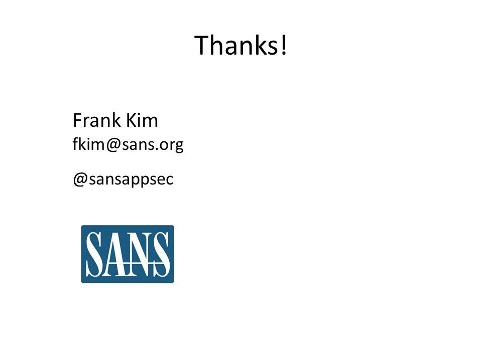 Thanks! Frank Kim fkim@sans.org @sansappsec