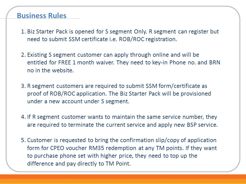 Business Rules Biz Starter Pack is opened for S segment Only. R segment can register but need to submit SSM certificate i.e. ROB/ROC registration.