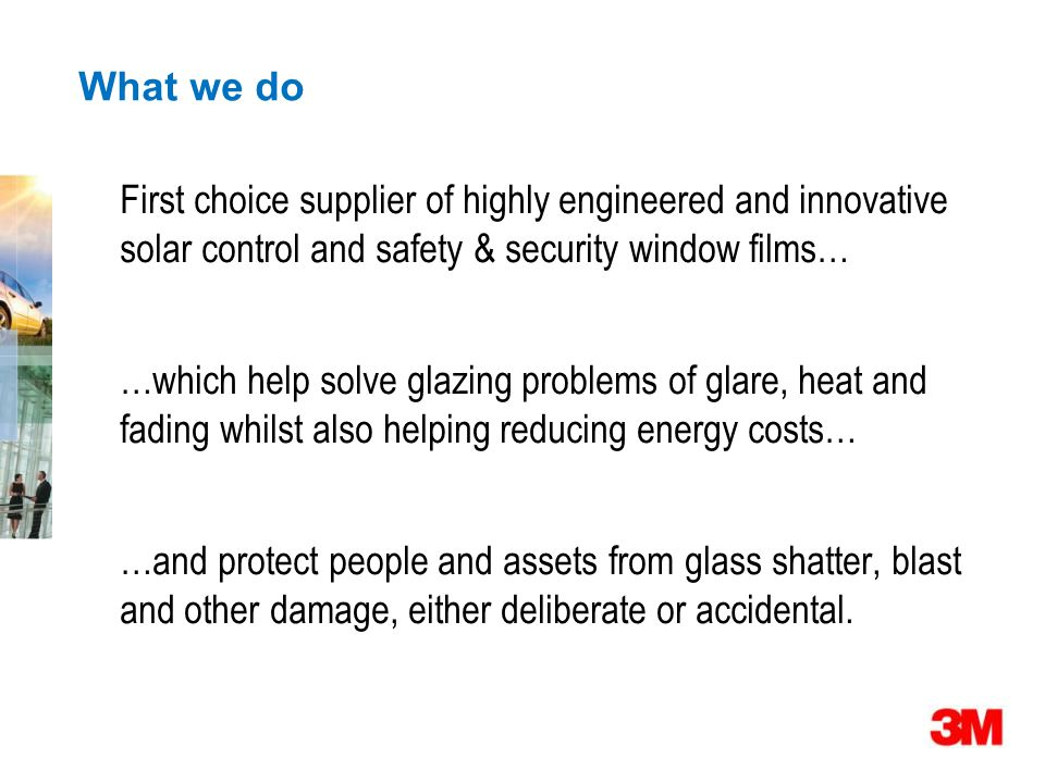 What we do First choice supplier of highly engineered and innovative solar control and safety & security window films…