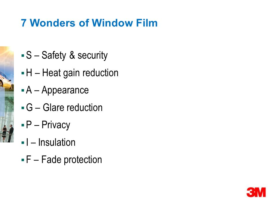 7 Wonders of Window Film S – Safety & security H – Heat gain reduction