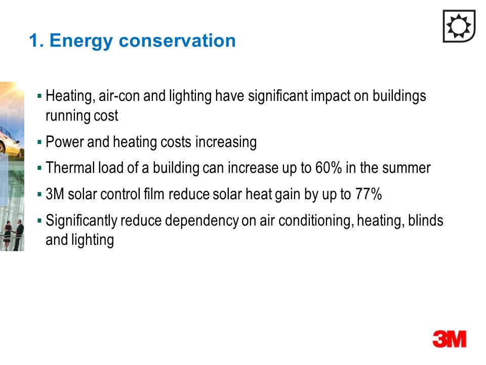 1. Energy conservation Heating, air-con and lighting have significant impact on buildings running cost.
