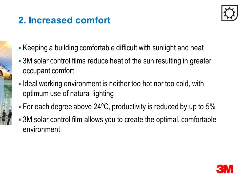2. Increased comfort Keeping a building comfortable difficult with sunlight and heat.