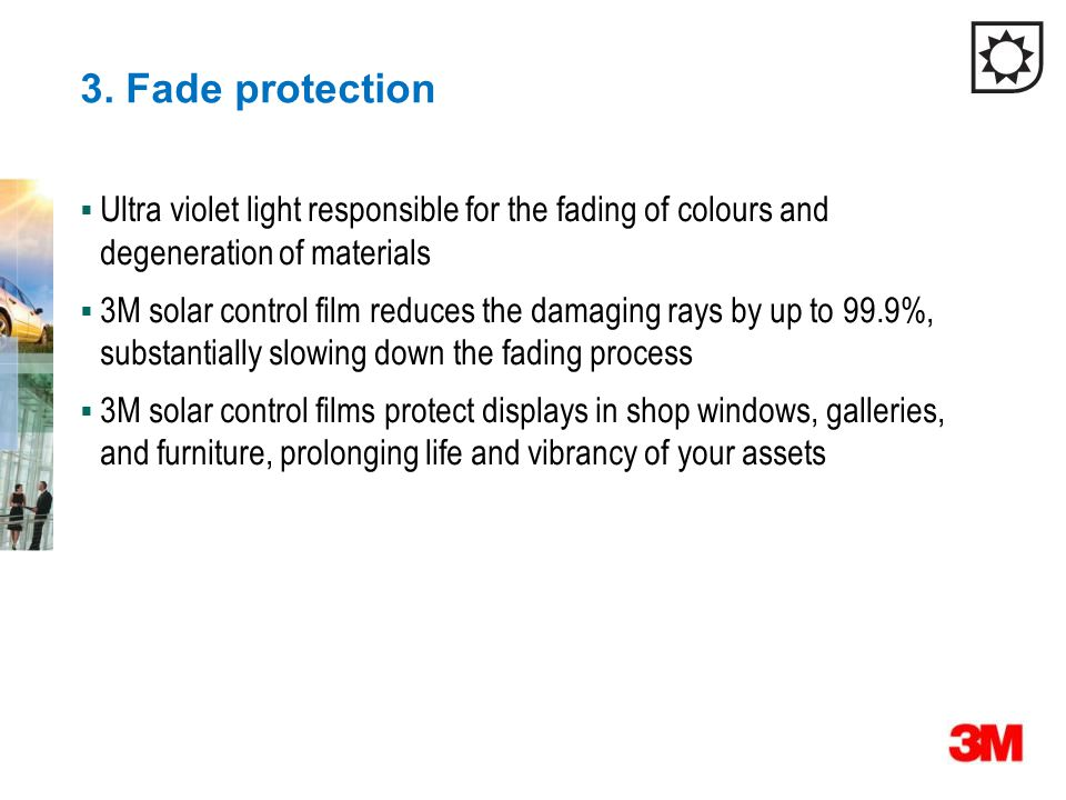 3. Fade protection Ultra violet light responsible for the fading of colours and degeneration of materials.