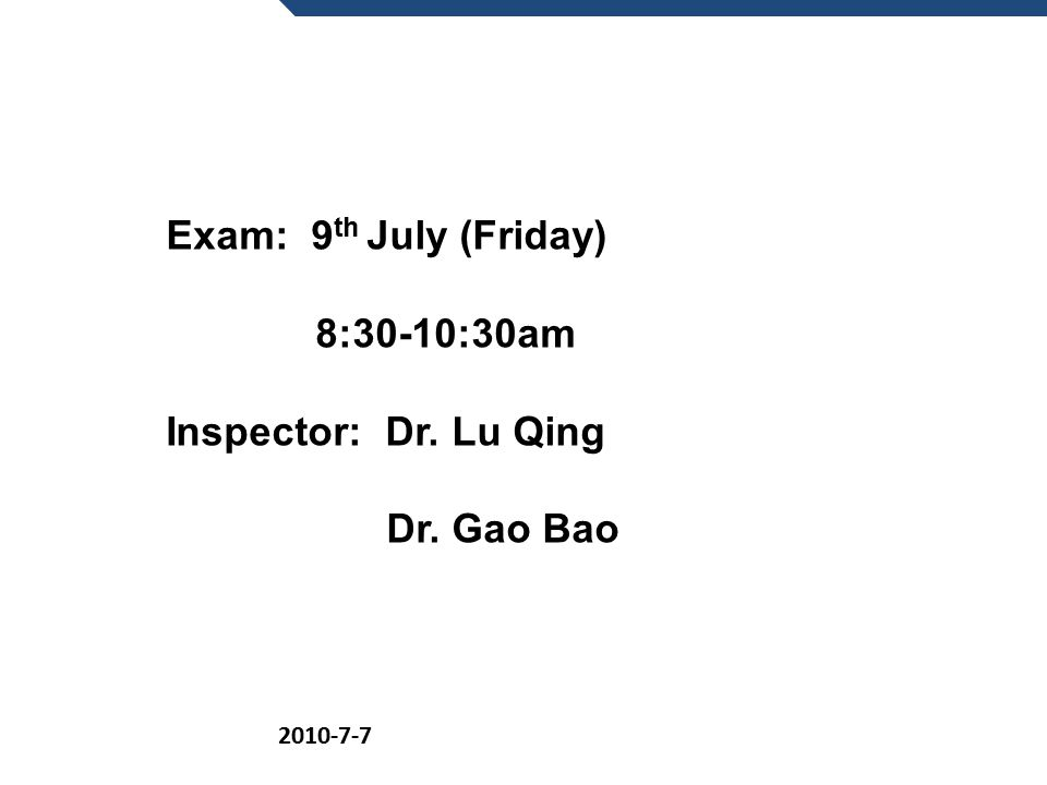 Exam: 9th July (Friday) 8:30-10:30am Inspector: Dr. Lu Qing
