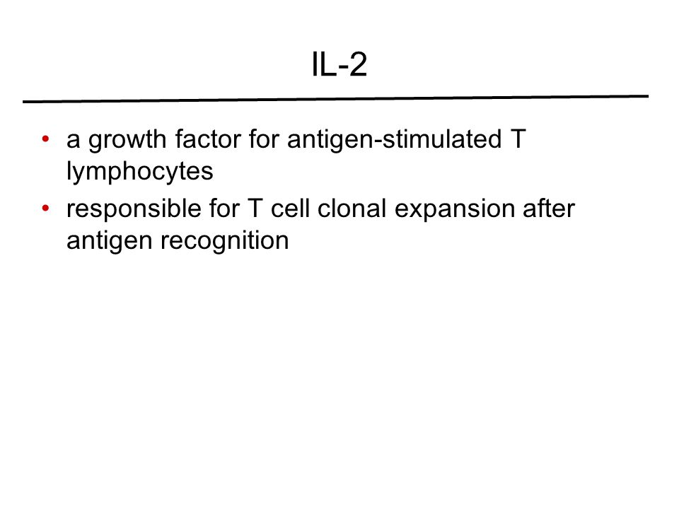 IL-2 a growth factor for antigen-stimulated T lymphocytes