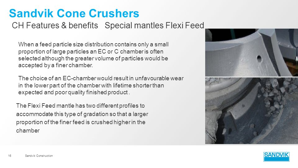 Sandvik Cone Crushers CH Features & benefits Special mantles Flexi Feed.