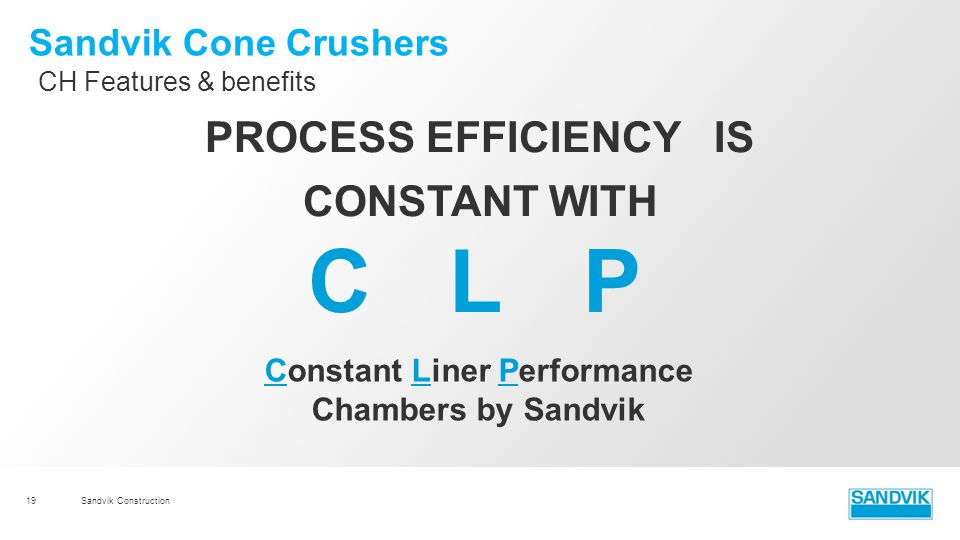 C L P PROCESS EFFICIENCY IS CONSTANT WITH Sandvik Cone Crushers