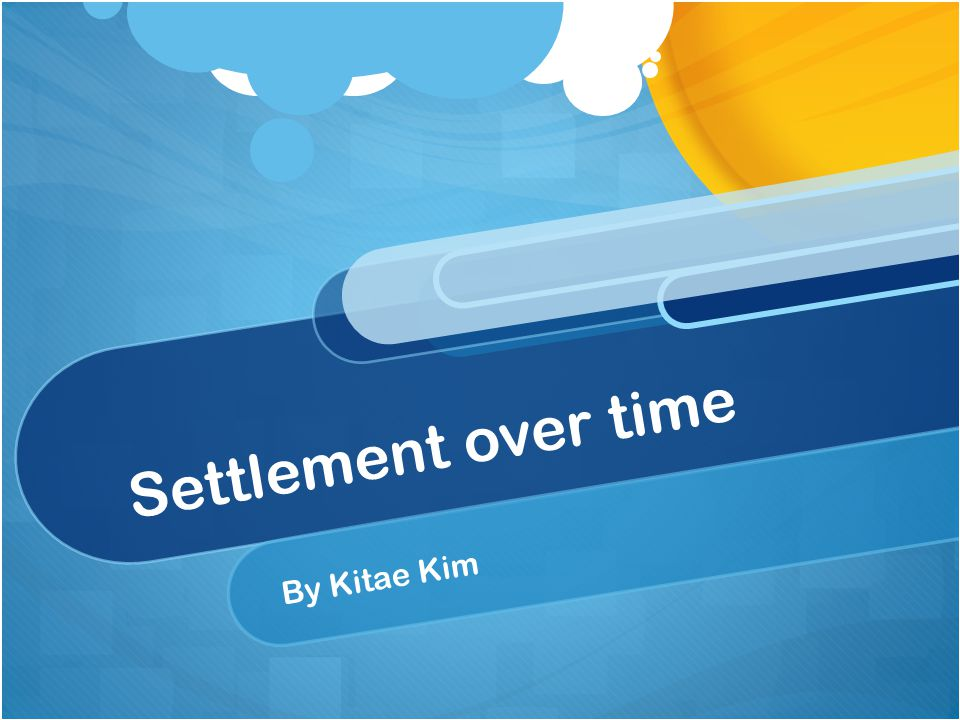 Settlement over time By Kitae Kim