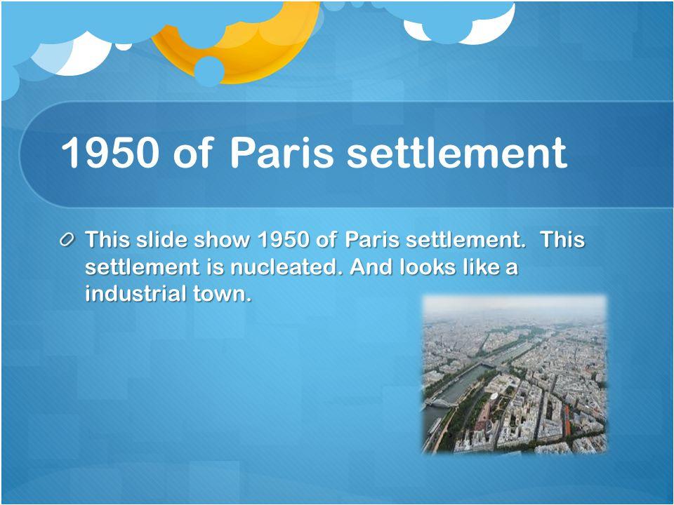 1950 of Paris settlement This slide show 1950 of Paris settlement.