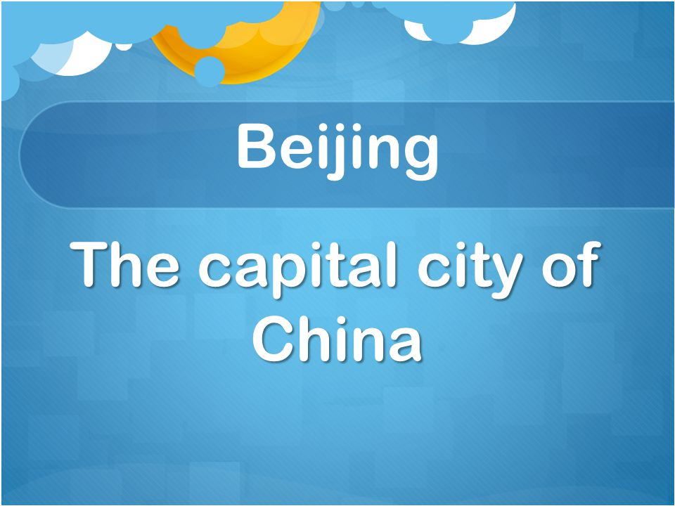 The capital city of China