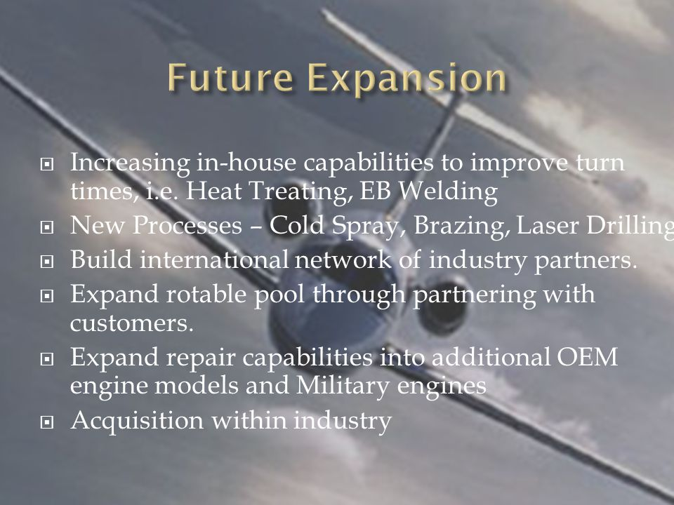 Future Expansion Increasing in-house capabilities to improve turn times, i.e. Heat Treating, EB Welding.