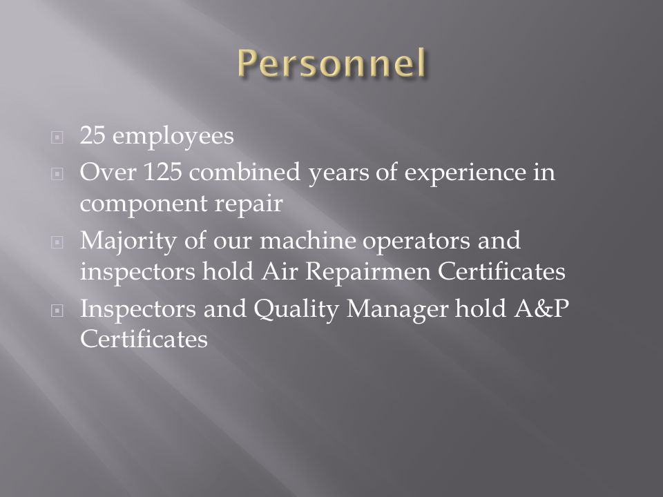 Personnel 25 employees. Over 125 combined years of experience in component repair.