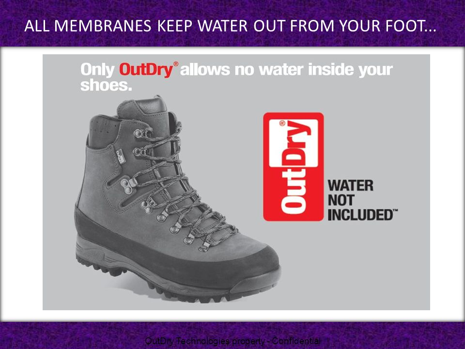 All membranes keep water OUT from your foot...