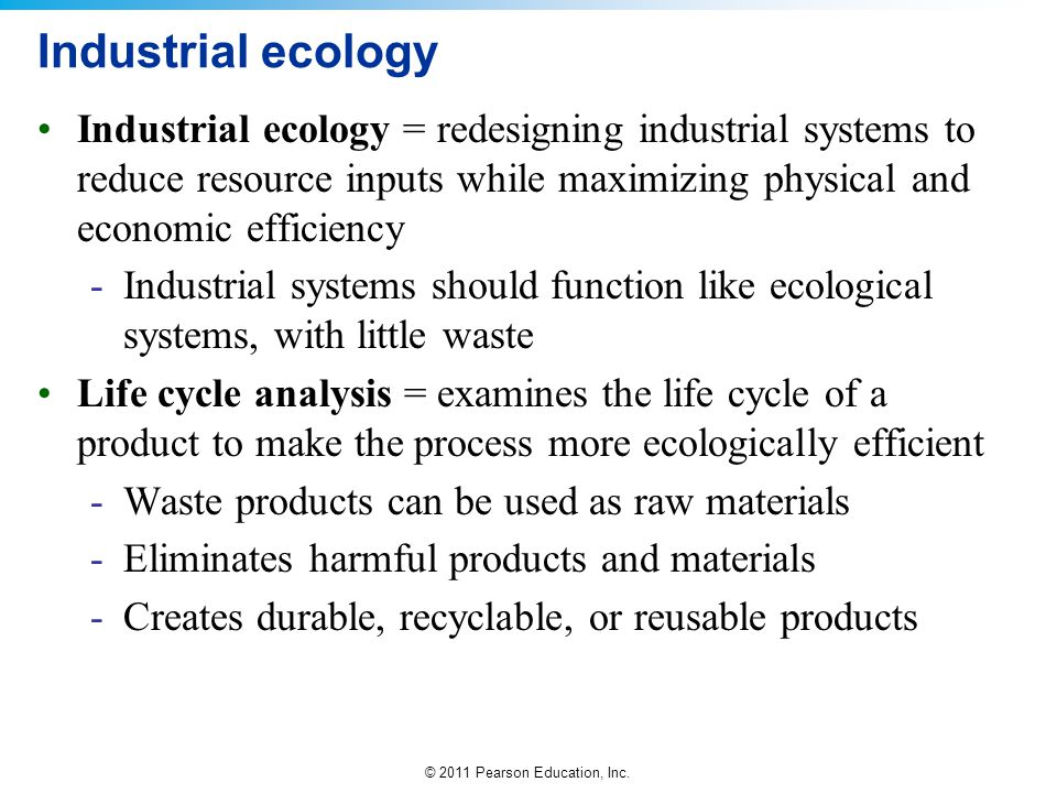 Industrial ecology Industrial ecology = redesigning industrial systems to reduce resource inputs while maximizing physical and economic efficiency.