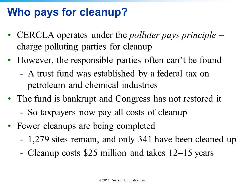 Who pays for cleanup CERCLA operates under the polluter pays principle = charge polluting parties for cleanup.