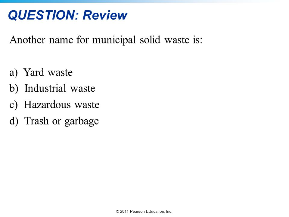 QUESTION: Review Another name for municipal solid waste is: Yard waste