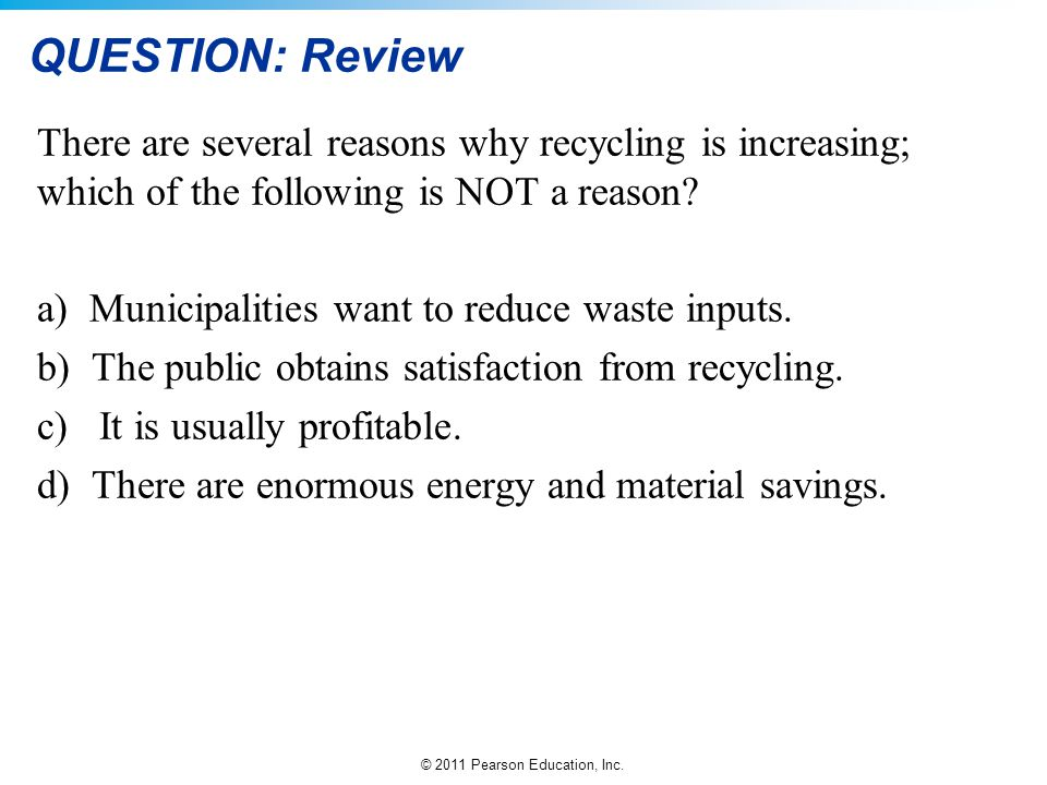 QUESTION: Review There are several reasons why recycling is increasing; which of the following is NOT a reason