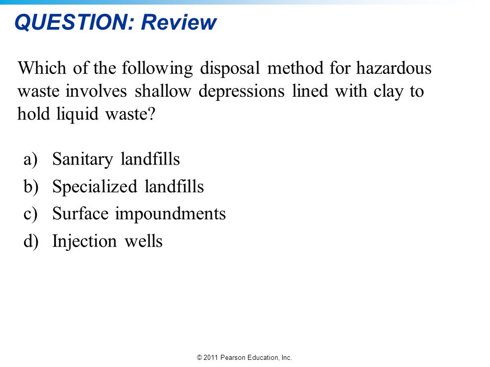 QUESTION: Review Which of the following disposal method for hazardous waste involves shallow depressions lined with clay to hold liquid waste