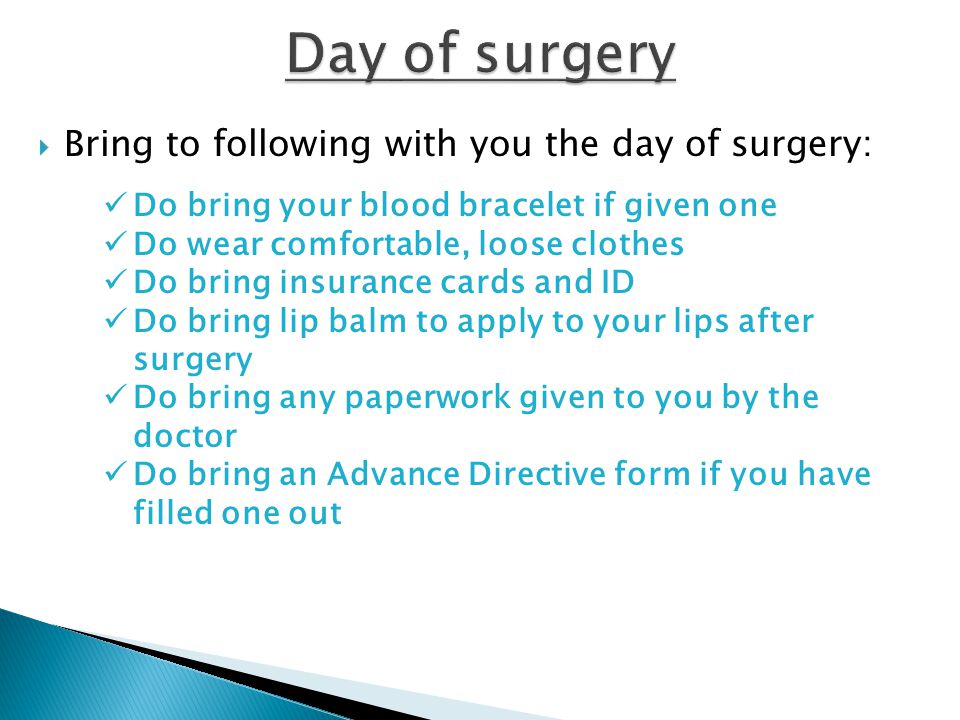 Day of surgery Bring to following with you the day of surgery:
