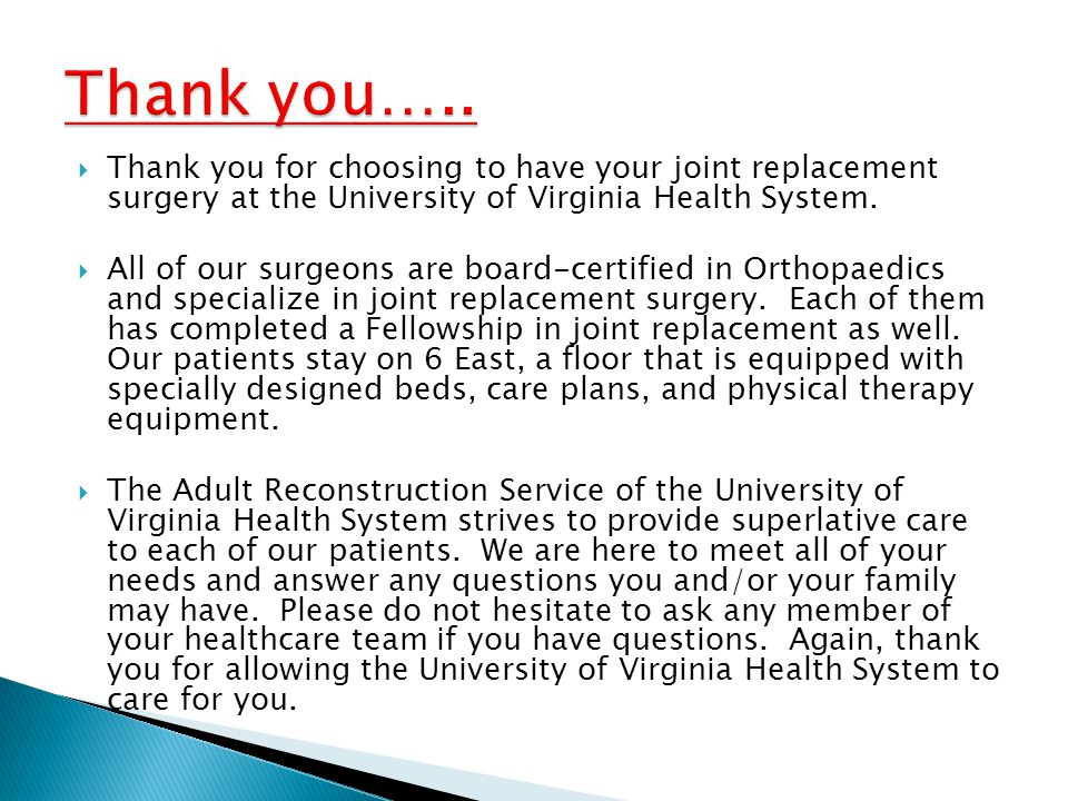 Thank you….. Thank you for choosing to have your joint replacement surgery at the University of Virginia Health System.