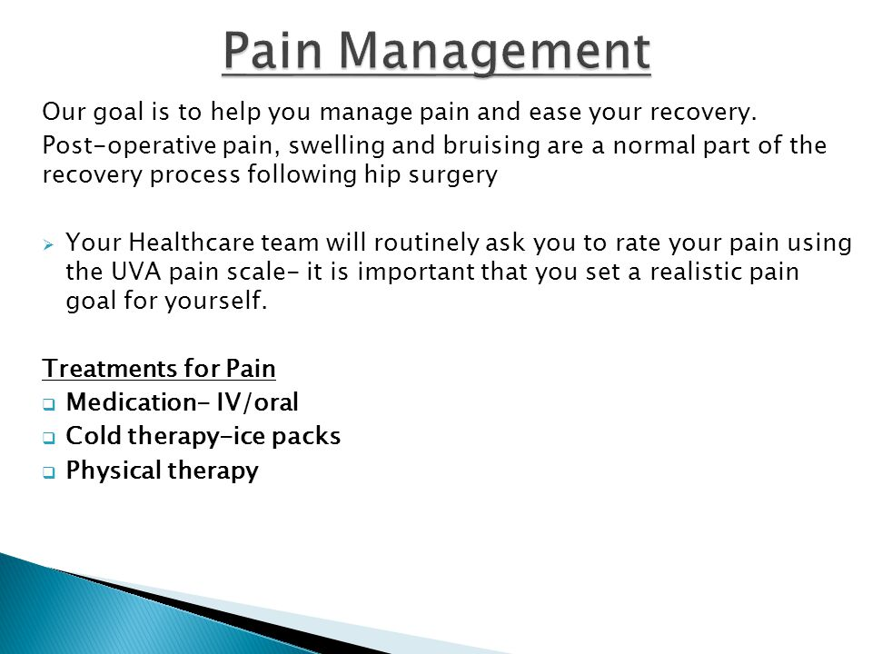 Pain Management Our goal is to help you manage pain and ease your recovery.