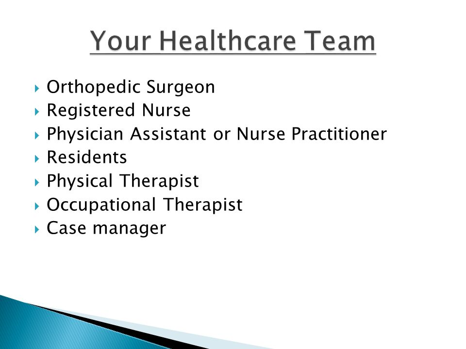 Your Healthcare Team Orthopedic Surgeon Registered Nurse