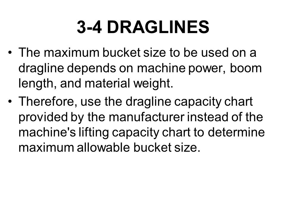 3-4 DRAGLINES The maximum bucket size to be used on a dragline depends on machine power, boom length, and material weight.
