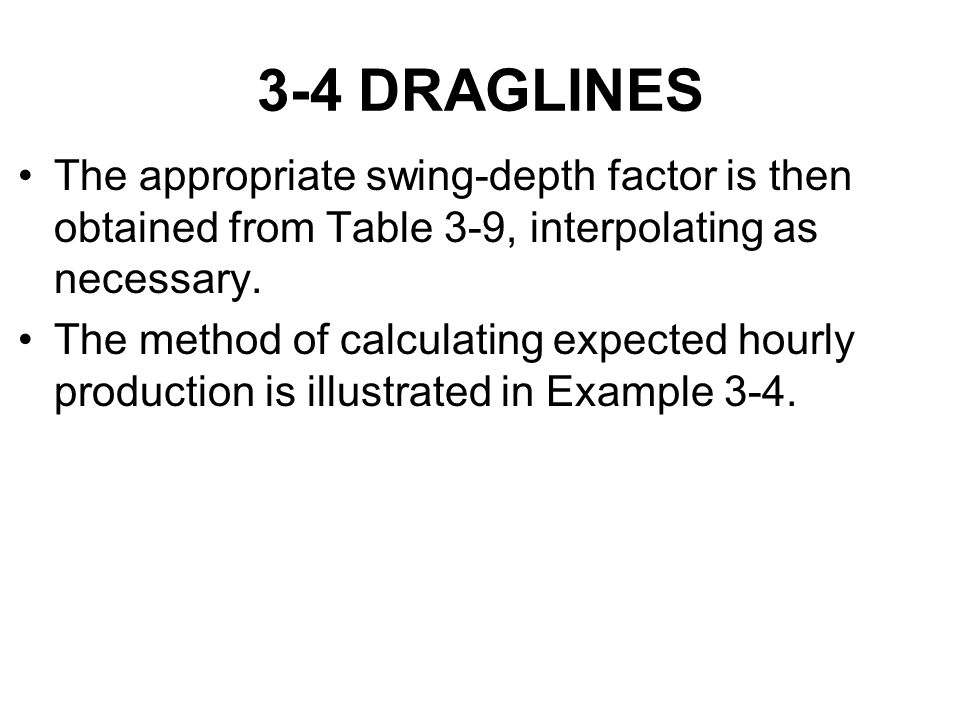 3-4 DRAGLINES The appropriate swing-depth factor is then obtained from Table 3-9, interpolating as necessary.