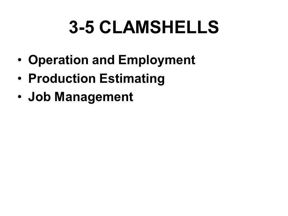 3-5 CLAMSHELLS Operation and Employment Production Estimating