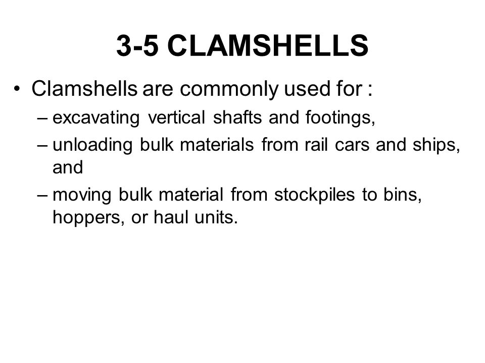 3-5 CLAMSHELLS Clamshells are commonly used for :